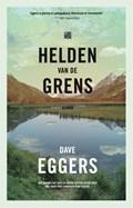 Helden van de grens | Dave Eggers ; Brenda Mudde ; Maarten van der Werf |