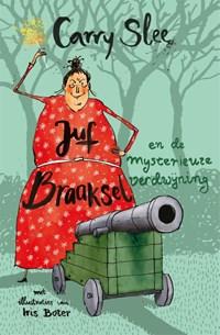 Juf Braaksel en de mysterieuze verdwijning | Carry Slee |