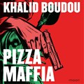 Pizzamaffia | Khalid Boudou |
