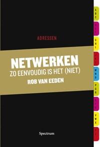 Netwerken: zo eenvoudig is het (niet) | Rob van Eeden |