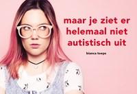 Maar je ziet er helemaal niet autistisch uit | Bianca Toeps |