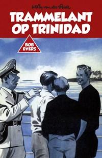 Bob Evers: Trammelant op Trinidad   Willy van der Heide  