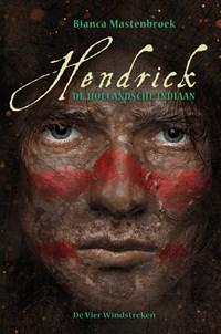 Hendrick, de Hollandsche indiaan | Bianca Mastenbroek |