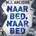 Naar bed, naar bed   M.J. Arlidge  