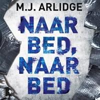 Naar bed, naar bed | M.J. Arlidge |