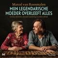 Mijn legendarische moeder overleeft alles | Marcel van Roosmalen |