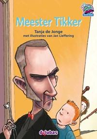 Meester Tikker   Tanja de Jonge  