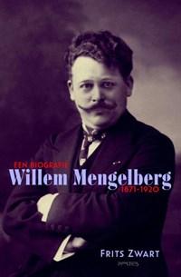 Willem Mengelberg (1871-1951) Een biografie 1871-1920 | F. Zwart |