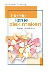 Liefde kan je ziek maken   M. Eversteijn ; R. Martina  