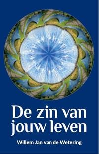 De zin van jouw leven   Willem Jan van de Wetering  