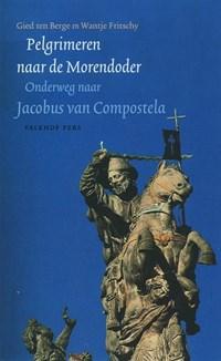 Pelgrimeren naar de Morendoder | Gerrit ten Berge ; W. Fritschy |