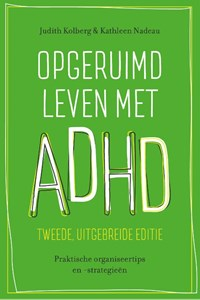 Opgeruimd leven met ADHD | Judith Kolberg ; Kathleen Nadeau |