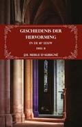 Geschiedenis der Hervorming in de 16e eeuw   H.J. Merle d'Aubigné  