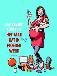 Het jaar dat ik (2x) moeder werd | Aaf Brandt Corstius |