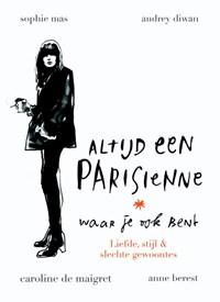 Altijd een Parisienne - waar je ook bent | Anne Berest ; Audrey Diwan ; Caroline de Maigret ; Sophie Mas |