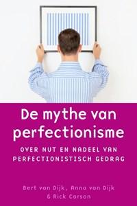 De mythe van perfectionisme | Bert van Dijk ; Anna van Dijk ; Rick Carson |