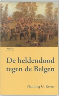 De heldendood tegen de Belgen | N.G. Keizer |