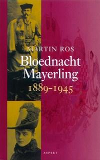 Bloednacht Mayerling 1889-1945 | Martin Ros |