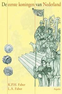 De eerste koningen van Nederland | K.P.H. Faber |