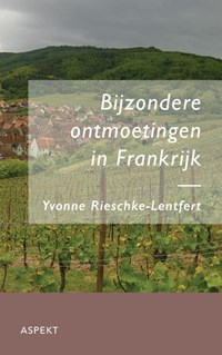 Bijzondere ontmoetingen in Frankrijk | Y. Rieschke-Lenfert |