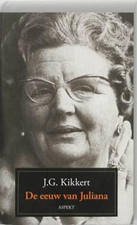 De eeuw van Juliana   J.G. Kikkert  