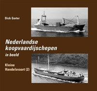Nederlandse Koopvaardijschepen in beeld Kleine Handelsvaart 2 | Dick Gorter |