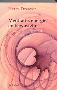 Meditatie, energie en bewustzijn   Hetty Draayer  