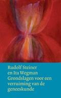 Grondslagen voor een verruiming van de geneeskunde volgens geesteswetenschappelijke inzichten   Rudolf Steiner ; Ita Wegman  