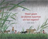 Waar gaan de dieren naartoe als het regent? | Gerda Muller |