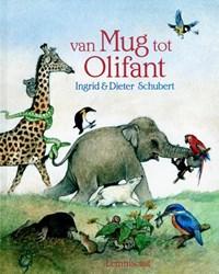 Van mug tot olifant   Ingrid Schubert ; Dieter & Ingrid Schubert  