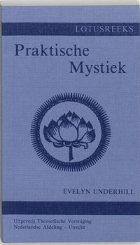 Praktische mystiek voor gewone mensen   Evelyn Underhill & A.J.H. van Leeuwen  