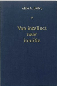 Van intellect naar intuitie | Alice A. Bailey |