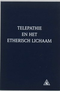 Telepathie en het etherisch lichaam   A.A. Bailey ; C. Hulsmann  