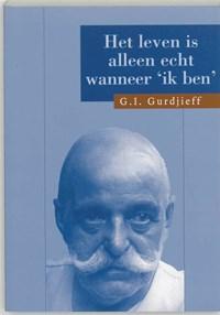 Het leven is alleen echt wanneer 'Ik ben' | G.I. Gurdjieff |