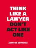 Think Like a Lawyer, Don't Act Like One   Aernoud Bourdrez  