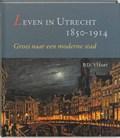 Leven in Utrecht 1850-1914 | P.D. 't Hart |