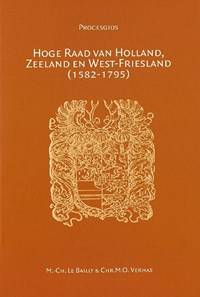 Hoge Raad van Holland, Zeeland en West-Friesland (1582-1795) | M.C. Le Bailly ; Chr.M.O. Verhas |