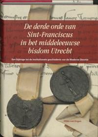 De derde orde van Sint-Franciscus in het middeleeuwse bisdom Utrecht | H. van Engen |