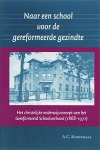 Naar een school voor de gereformeerde gezindte | A.C. Rosendaal |