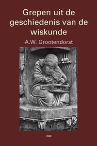 Grepen uit de geschiedenis van de wiskunde   A.W. Grootendorst  