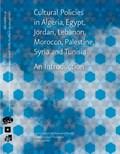 Cultural policies in Algeria, Egypt, Jordan, Lebanon, Morocco, Palestine, Syria and Tunisia   Ineke van Hamersveld  