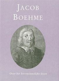 Over het bovenzinnelijke leven | J. Boehme |