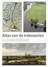 Atlas van de Trekvaarten in Zuid-Holland | Ad van der Zee ; Marloes Wellenberg | 9789068688177