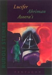 LUCIFER AHRIMAN ASOERA'S | Rudolf Steiner |