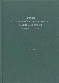 Dutch goldsmiths' and silversmiths' marks and names prior to 1812   K. Citroen  
