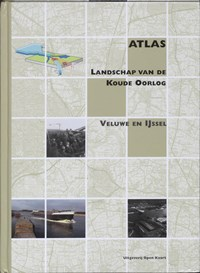 Atlas Landschap van de Koude Oorlog   Arjan Nienhuis ; Bureau Lopende Zaken  