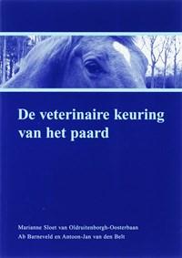 De veterinaire keuring van het paard   M. Sloet van Oldruitenborgh-Oosterbaan ; A. Barneveld ; A.-J. van den Belt  
