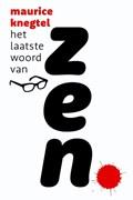 Het laatste woord van Zen | Maurice Knegtel |