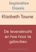 De levenskracht en hoe haar te gebruiken   Elizabeth Towne  