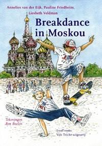 Breakdance in Moskou | Annelies van der Eijk ; Liesbeth Veldman ; Pauline Friedheim |